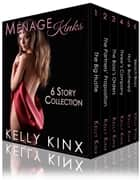 Ménage Kinks - The 6 Story Collection ebook by Kelly Kinx