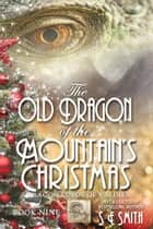 The Old Dragon of the Mountain's Christmas ebook by S.E. Smith