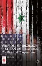 The Role of Ideology in Syrian-US Relations ebook by J. K. Gani