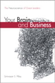 Your Brain and Business - The Neuroscience of Great Leaders ebook by Srinivasan S. Pillay M.D.