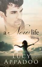 A New Life - Second Edition - The Italian Family Series ebook by Lucy Appadoo