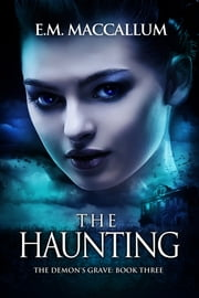 The Haunting (Book #3 The Demon's Grave) ebook by E.M. MacCallum