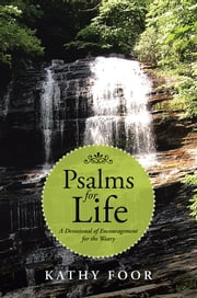 Psalms for Life - A Devotional of Encouragement for the Weary ebook by Kathy Foor