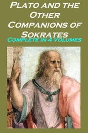 Plato and the Other Companions of Sokrates, Complete ebook by George Grote
