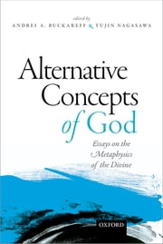 Alternative Concepts of God - Essays on the Metaphysics of the Divine ebook by Andrei Buckareff,Yujin Nagasawa