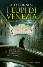 I Lupi di Venezia eBook by Alex Connor