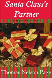 Santa Claus's Partner- The Original Classic Edition ebook by Nelson Page