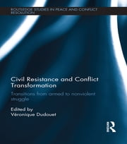 Civil Resistance and Conflict Transformation - Transitions from armed to nonviolent struggle ebook by Véronique Dudouet