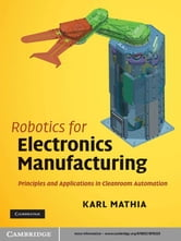 Robotics for Electronics Manufacturing - Principles and Applications in Cleanroom Automation ebook by Karl Mathia