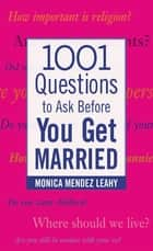 1001 Questions to Ask Before You Get Married ebook by Monica Mendez Leahy