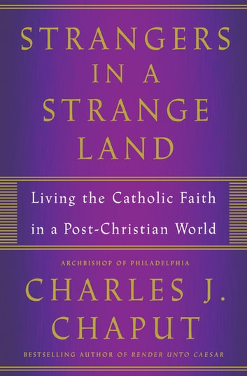 Strangers in a Strange Land - Living the Catholic Faith in a Post-Christian World ebook by Charles J. Chaput