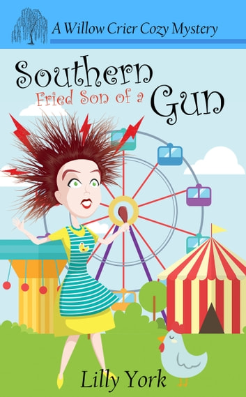 Southern Fried Son of a Gun (A Willow Crier Cozy Mystery Book 4) ebook by Lilly York
