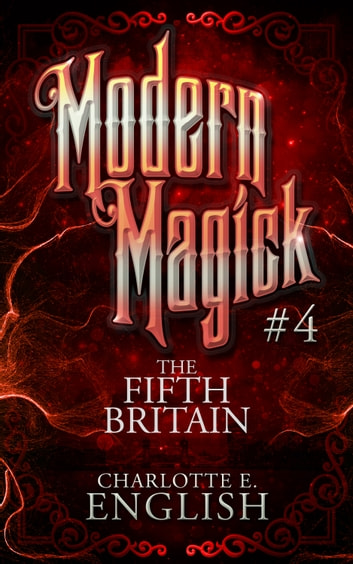 The Fifth Britain (Modern Magick, 4) eBook by Charlotte E. English