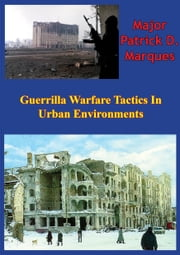 Guerrilla Warfare Tactics In Urban Environments ebook by Major Patrick D. Marques