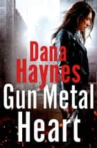 Gun Metal Heart ebook by Dana Haynes