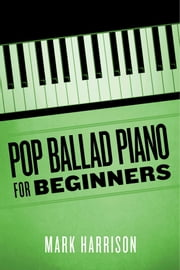 Pop Ballad Piano for Beginners ebook by Mark Harrison