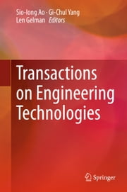 Transactions on Engineering Technologies ebook by Sio-iong Ao,Gi-Chul Yang,Len Gelman