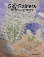 Sky Raiders: An RPG Adventure ebook by Josiah Mork