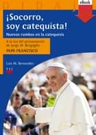 ¡Socorro, soy catequista! (eBook-ePub) ebook by Luis M. Benavides