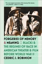Forgeries of Memory and Meaning - Blacks and the Regimes of Race in American Theater and Film before World War II ebook by Cedric J. Robinson