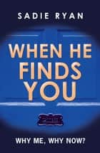 When He Finds You ebook by Sadie Ryan