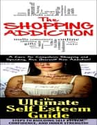 The Shopping Addiction & the Ultimate Self Esteem Guide ebook by Jeffrey Powell