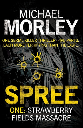 Spree Part One: Strawberry Fields Massacre ebook by Michael Morley