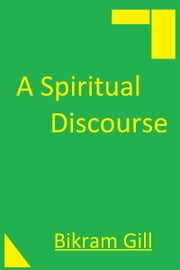 A Spiritual Discourse ebook by Bikram Gill