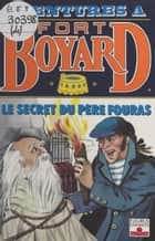 Aventures à Fort-Boyard (4) : Le secret du père Fouras eBook by Dan Mitrecey