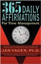 365 Daily Affirmations for Time Management ebook by Jan Yager