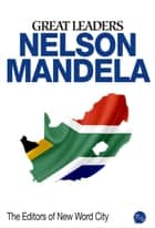 Great Leaders: Nelson Mandela ebook by The Editors of New Word City