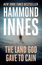 The Land God Gave to Cain ebook by Hammond Innes