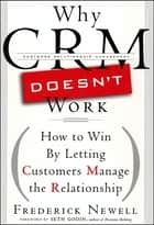 Why CRM Doesn't Work - How to Win by Letting Customers Manange the Relationship ebook by Frederick Newell, Seth Godin