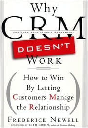 Why CRM Doesn't Work - How to Win by Letting Customers Manange the Relationship ebook by Frederick Newell,Seth Godin
