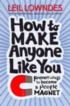 How to Be a People Magnet: Proven Ways to Polish Your People Skills ebook by Leil Lowndes