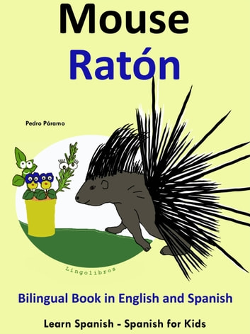 Learn Spanish: Spanish for Kids. Bilingual Book in English and Spanish: Mouse - Raton. ebook by Pedro Paramo