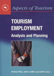 Tourism Employment - Analysis and Planning ebook by Prof. Michael Riley, Dr. Adele Ladkin, Dr. Edith Szivas