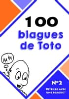 100 blagues de Toto ebook by Dites-le avec une blague !