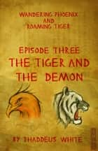 The Tiger and The Demon (Wandering Phoenix and Roaming Tiger Episode 3) ebook by Thaddeus White