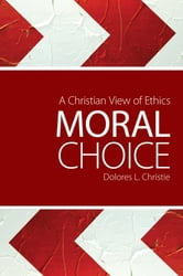 Moral Choice - A Christian View of Ethics ebook by Dolores L. Christie