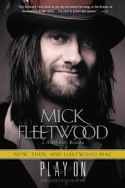 Play On - Now, Then, and Fleetwood Mac: The Autobiography ebook by Mick Fleetwood,Anthony Bozza