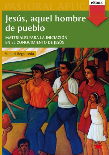 Jesús, aquel hombre de pueblo (eBook-ePub) ebook by Manuel Regal Ledo,Carmen Soto