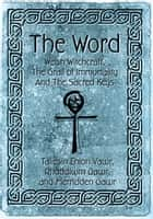 The Word - Welsh Witchcraft, the Grail of Immortality and the Sacred Keys ebook by Taliessin Enion Vawr, Merridden Gawr, Rhuddlwm Gawr
