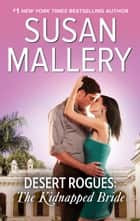 Desert Rogues: The Kidnapped Bride eBook by Susan Mallery