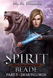 Demonlords (Spirit Blade Part 5) - Spirit Blade, #5 ebook by M. A. Nilles,Melanie Nilles