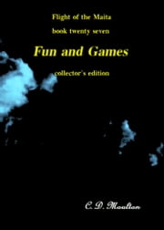 Flight of the Maita Book 27: Fun and Games Collector's Edition ebook by CD Moulton