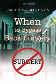 When to Bypass Back Surgery ebook by M.D., F.A.C.S. Jose H. Auday