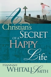 A Christian's Secret of a Happy Life ebook by Hannah Whitall Smith