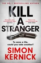 Kill A Stranger - the twisting new thriller from the number one bestseller ebook by Simon Kernick