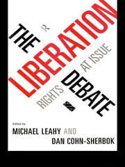 The Liberation Debate - Rights at Issue ebook by Dan Cohn-Sherbok,Michael Leahy